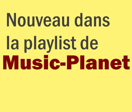 Nouveau dans la playlist de Music-Planet